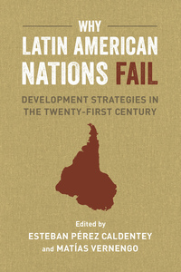 Why Latin American Nations Fail by Matías Vernengo, Esteban Pérez Caldentey