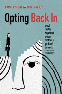 Opting Back In by Pamela Stone, Meg Lovejoy