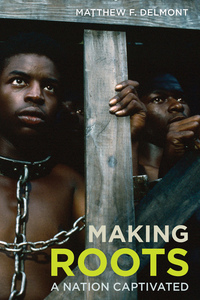 Making Roots by Matthew F. Delmont