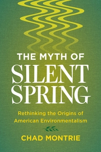 The Myth of Silent Spring by Chad Montrie