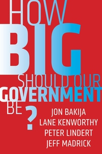 How Big Should Our Government Be? by Jon Bakija, Lane Kenworthy, Peter Lindert