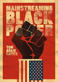 Mainstreaming Black Power by Tom Adam Davies