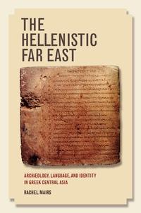 The Hellenistic Far East by Rachel Mairs