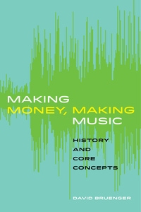 Making Money, Making Music by David Bruenger