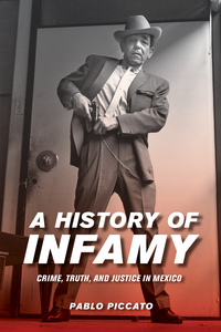A History of Infamy by Pablo Piccato