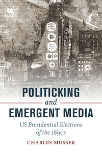 Politicking and Emergent Media by Charles Musser