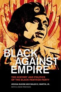 Black against Empire by Joshua Bloom, Waldo E. Martin Jr.