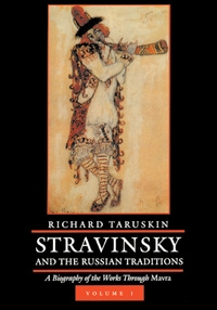 Stravinsky and the Russian Traditions, Volume One by Richard Taruskin