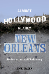 Almost Hollywood, Nearly New Orleans by Vicki Mayer