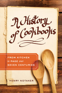 A History of Cookbooks by Henry Notaker