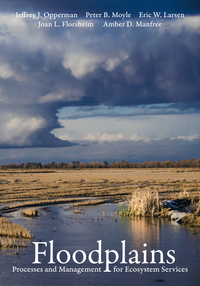 Floodplains by Jeffrey J. Opperman, Peter B. Moyle, Eric W. Larsen, Joan L. Florsheim