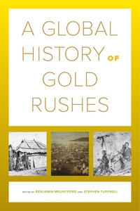 A Global History of Gold Rushes Edited by Benjamin Mountford, Stephen Tuffnell