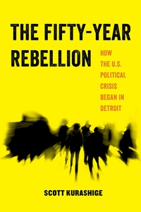 The Fifty-Year Rebellion by Scott Kurashige