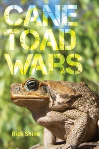 Cane Toad Wars by Rick Shine