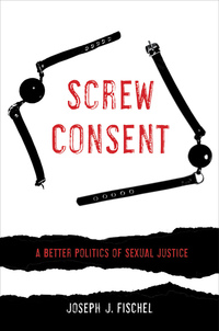 Screw Consent by Joseph J. Fischel