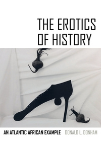 The Erotics of History by Donald L. Donham