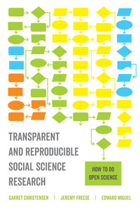 Transparent and Reproducible Social Science Research by Garret Christensen, Jeremy Freese, Edward Miguel