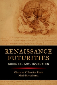 Renaissance Futurities by Charlene Villaseñor Black, Mari-Tere Álvarez
