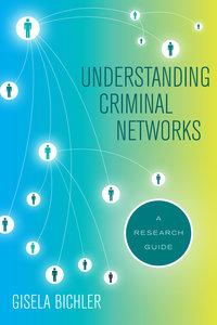 Understanding Criminal Networks by Gisela Bichler