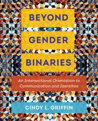 Beyond Gender Binaries by Cindy L. Griffin