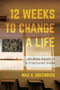 Twelve Weeks to Change a Life by Max A. Greenberg