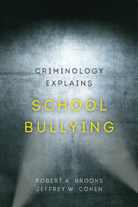Criminology Explains School Bullying by Robert A. Brooks, Jeffrey W. Cohen
