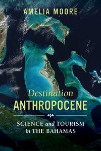 Destination Anthropocene by Amelia Moore