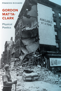 Gordon Matta-Clark by Frances Richard