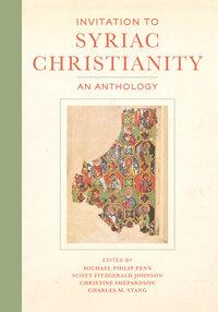 Invitation to Syriac Christianity by Michael Philip Penn, Scott Fitzgerald Johnson, Christine Shepardson, Charles M. Stang