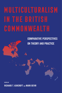 Multiculturalism in the British Commonwealth by Richard T. Ashcroft, Mark Bevir
