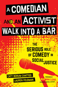 A Comedian and an Activist Walk into a Bar by Caty Borum Chattoo, Lauren Feldman