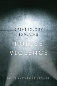 Criminology Explains Police Violence by Philip Matthew Stinson Sr