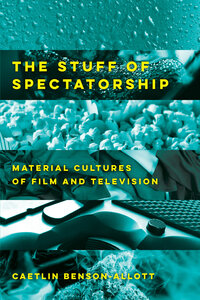 The Stuff of Spectatorship by Caetlin Benson-Allott