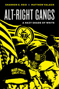 Alt-Right Gangs by Shannon E. Reid, Matthew Valasik