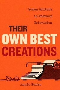 Their Own Best Creations by Annie Berke