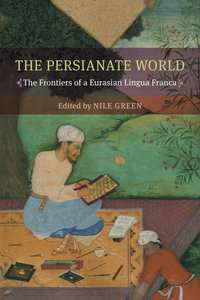 The Persianate World by Nile Green