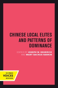 Chinese Local Elites and Patterns of Dominance Edited by Joseph W. Esherick, Mary Backus Rankin