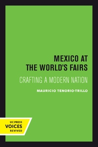 Mexico at the World's Fairs by Mauricio Tenorio-Trillo