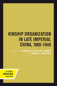 Kinship Organization in Late Imperial China, 1000-1940 Edited by Patricia Buckley Ebrey, James L. Watson