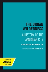 The Urban Wilderness by Sam Bass Warner Jr.