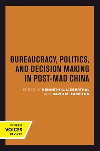 Bureaucracy, Politics, and Decision Making in Post-Mao China Edited by Kenneth G. Lieberthal, David M. Lampton