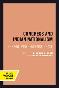 Congress and Indian Nationalism Edited by Richard Sisson, Stanley Wolpert