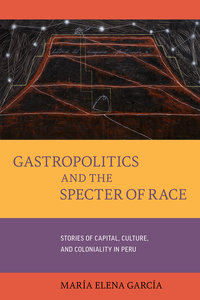 Gastropolitics and the Specter of Race by María Elena García