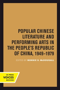 Popular Chinese Literature and Performing Arts in the People's Republic of China, 1949-1979 by Bonnie S. McDougall