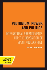 Plutonium, Power, and Politics by Gene I. Rochlin