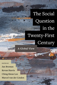 The Social Question in the Twenty-First Century by Jan Breman, Kevan Harris, Ching Kwan Lee