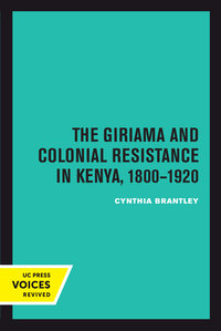 The Giriama and Colonial Resistance in Kenya, 1800–1920 by Cynthia Brantley