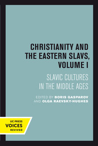 Christianity and the Eastern Slavs, Volume I by Boris Gasparov, Olga Raevsky-Hughes