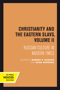 Christianity and the Eastern Slavs, Volume II by Robert P. Hughes, Irina Paperno