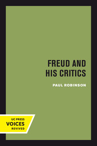 Freud and His Critics by Paul Robinson